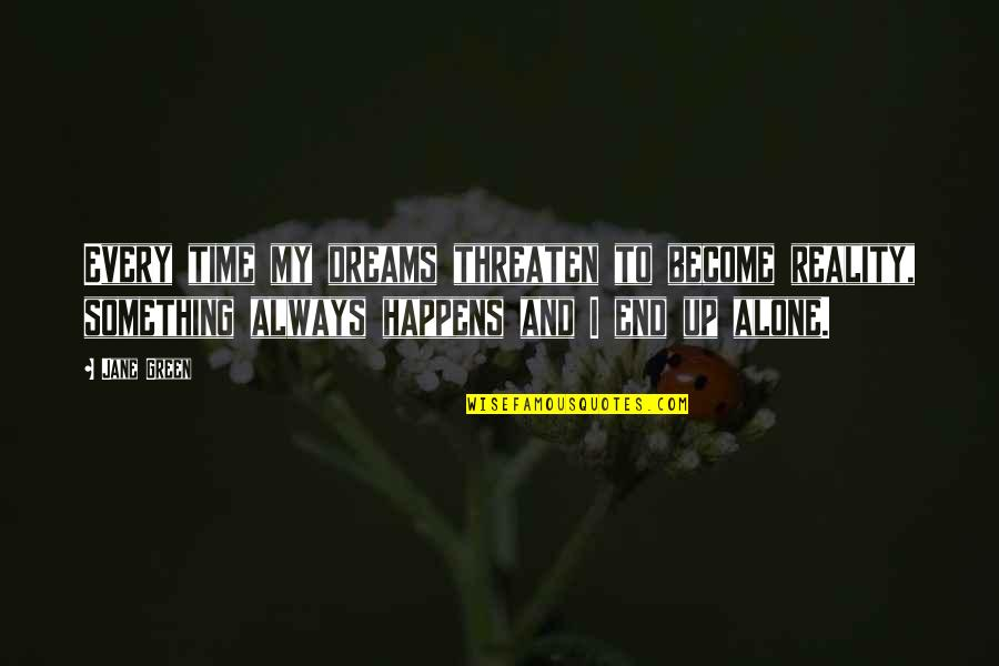 Reality And Dreams Quotes By Jane Green: Every time my dreams threaten to become reality,