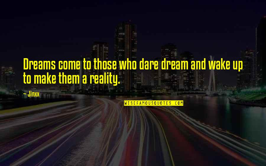 Reality And Dreams Quotes By Jinxx: Dreams come to those who dare dream and