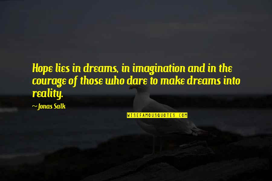 Reality And Dreams Quotes By Jonas Salk: Hope lies in dreams, in imagination and in