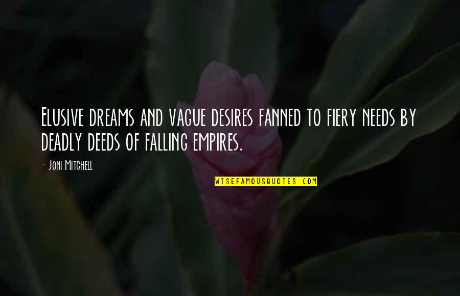 Reality And Dreams Quotes By Joni Mitchell: Elusive dreams and vague desires fanned to fiery