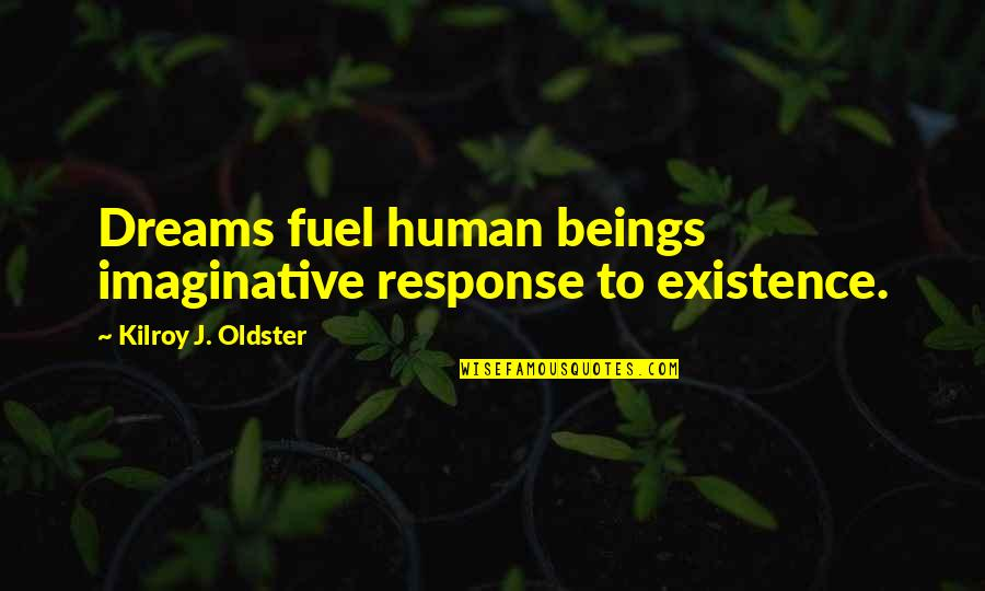 Reality And Dreams Quotes By Kilroy J. Oldster: Dreams fuel human beings imaginative response to existence.