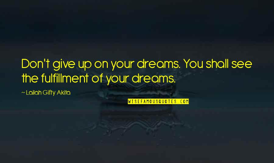 Reality And Dreams Quotes By Lailah Gifty Akita: Don't give up on your dreams. You shall