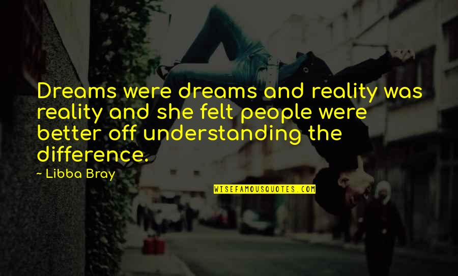 Reality And Dreams Quotes By Libba Bray: Dreams were dreams and reality was reality and