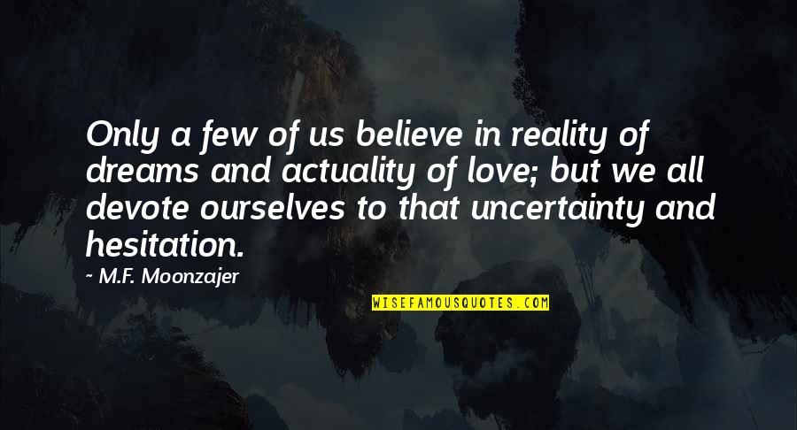 Reality And Dreams Quotes By M.F. Moonzajer: Only a few of us believe in reality
