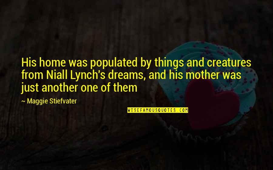 Reality And Dreams Quotes By Maggie Stiefvater: His home was populated by things and creatures