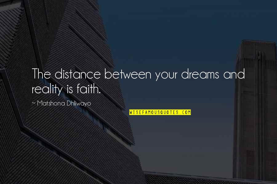 Reality And Dreams Quotes By Matshona Dhliwayo: The distance between your dreams and reality is