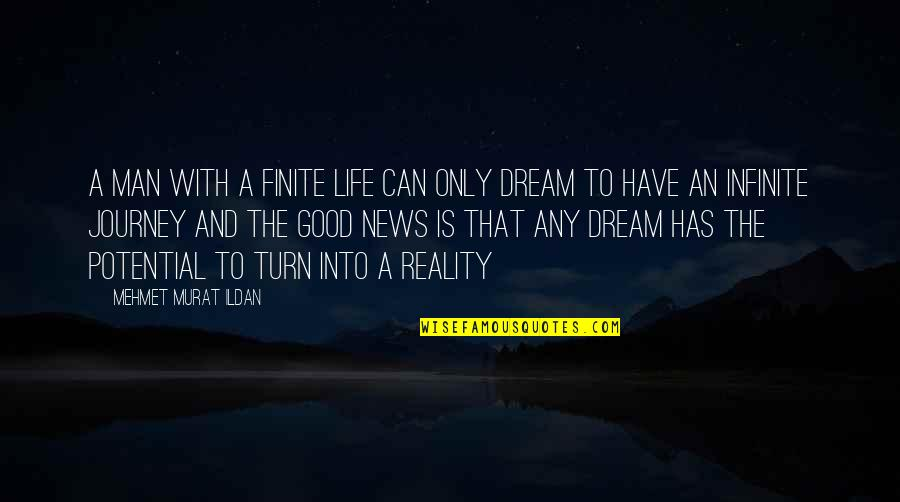 Reality And Dreams Quotes By Mehmet Murat Ildan: A man with a finite life can only