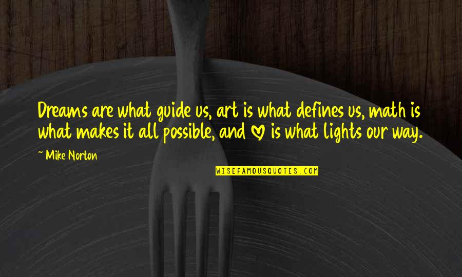 Reality And Dreams Quotes By Mike Norton: Dreams are what guide us, art is what