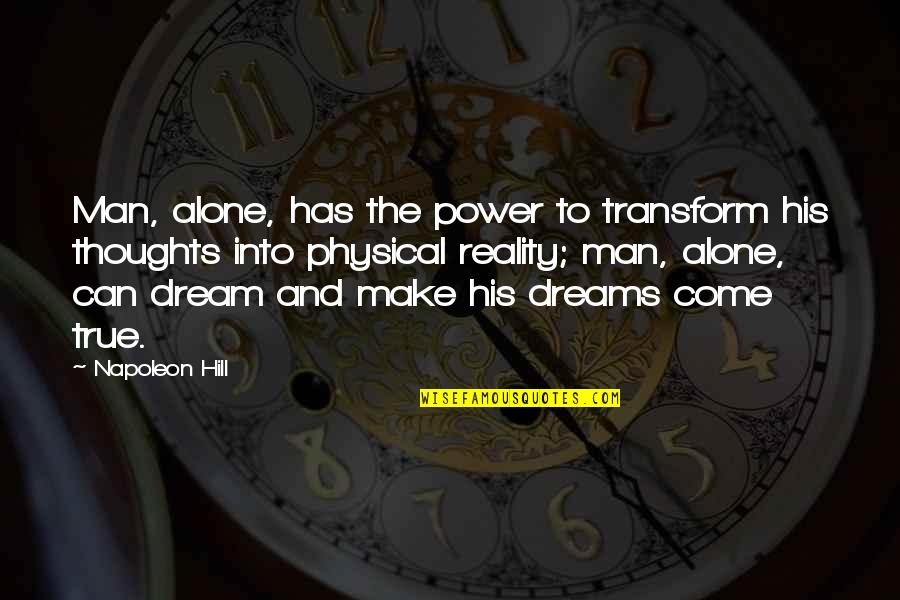 Reality And Dreams Quotes By Napoleon Hill: Man, alone, has the power to transform his