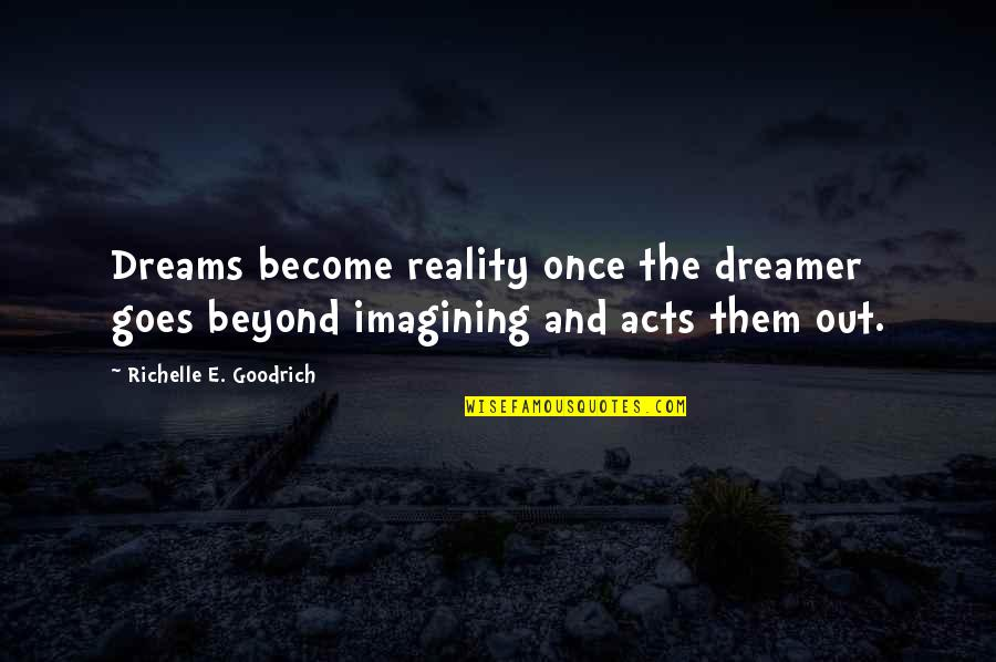 Reality And Dreams Quotes By Richelle E. Goodrich: Dreams become reality once the dreamer goes beyond