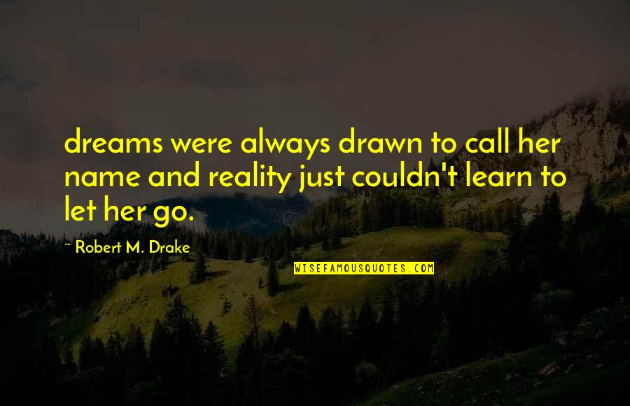 Reality And Dreams Quotes By Robert M. Drake: dreams were always drawn to call her name