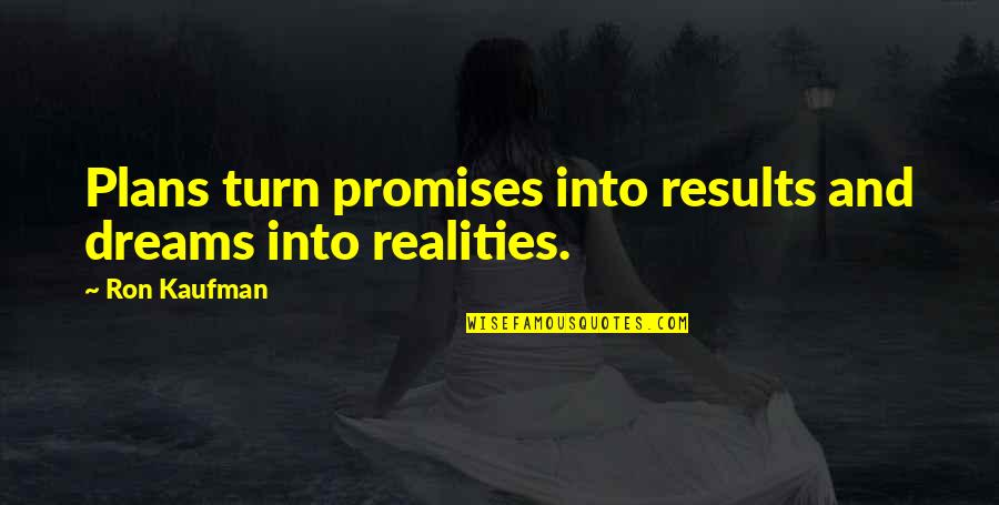 Reality And Dreams Quotes By Ron Kaufman: Plans turn promises into results and dreams into