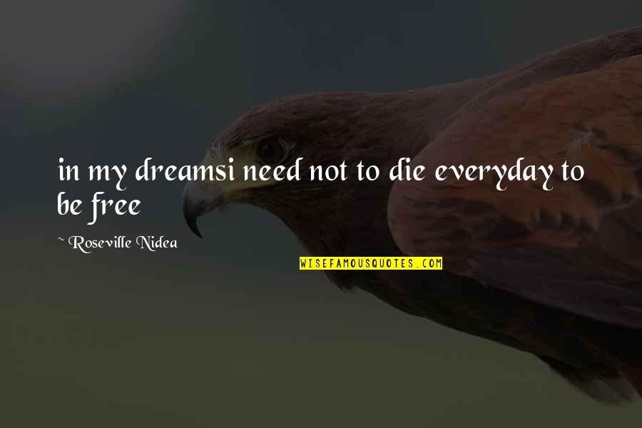 Reality And Dreams Quotes By Roseville Nidea: in my dreamsi need not to die everyday