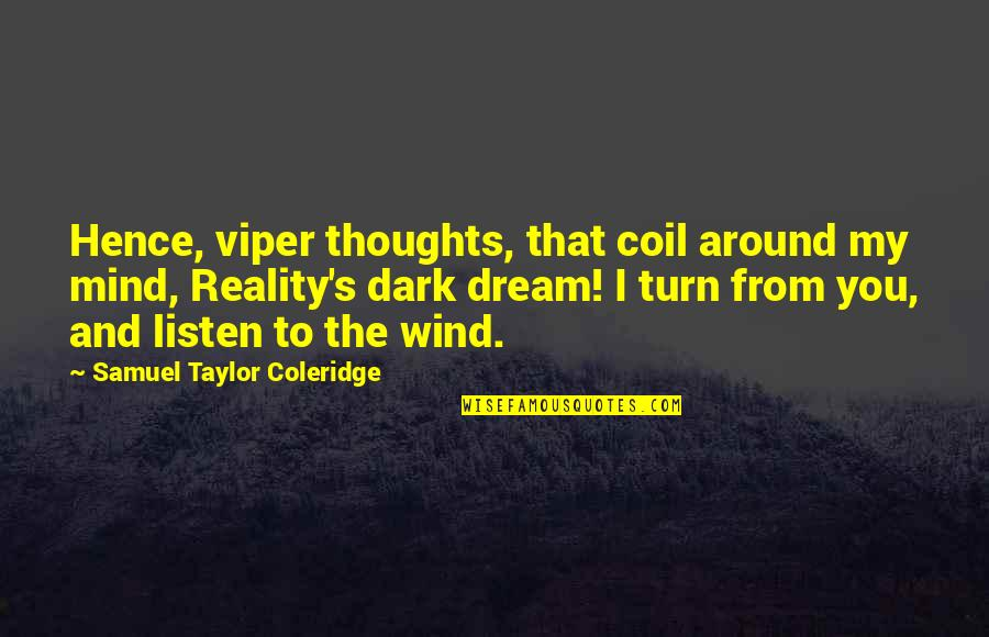 Reality And Dreams Quotes By Samuel Taylor Coleridge: Hence, viper thoughts, that coil around my mind,