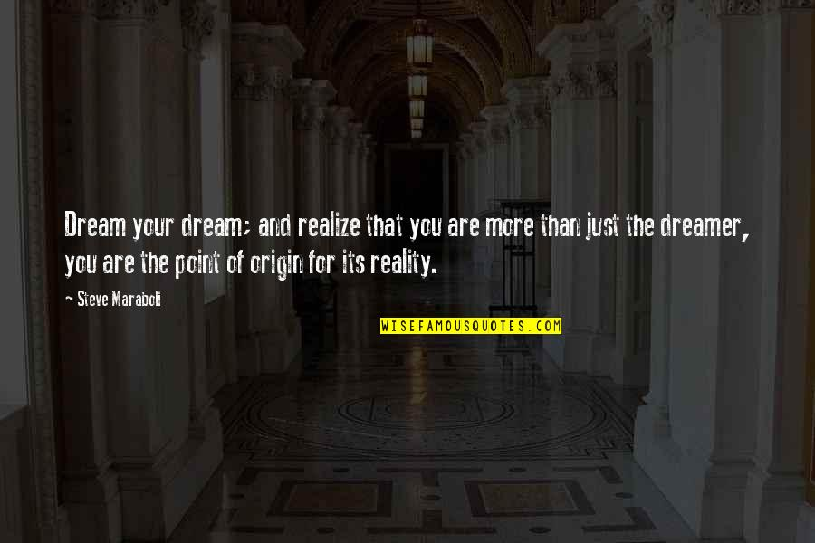 Reality And Dreams Quotes By Steve Maraboli: Dream your dream; and realize that you are