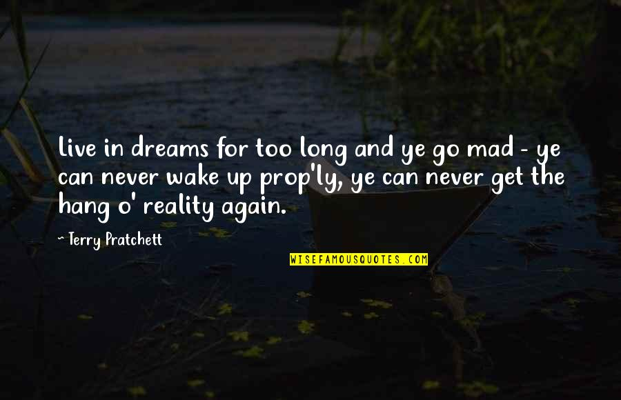 Reality And Dreams Quotes By Terry Pratchett: Live in dreams for too long and ye