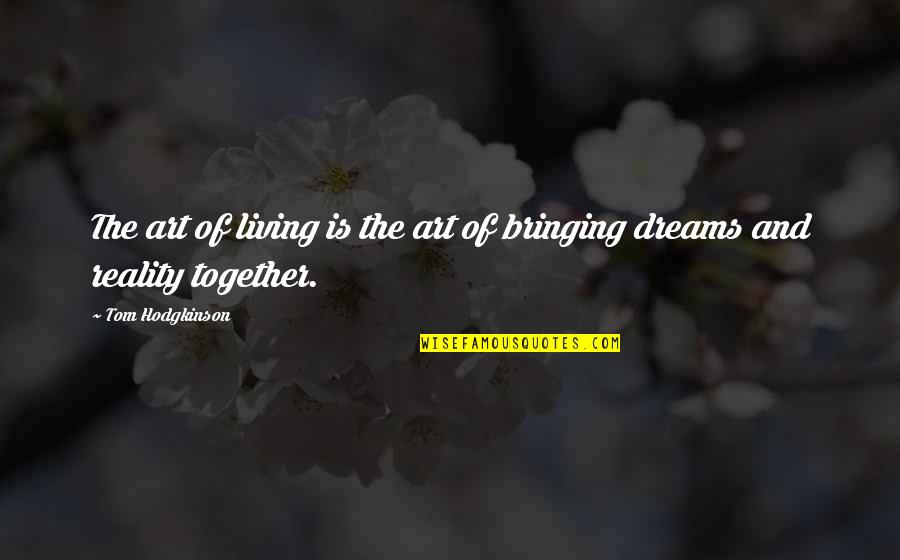 Reality And Dreams Quotes By Tom Hodgkinson: The art of living is the art of