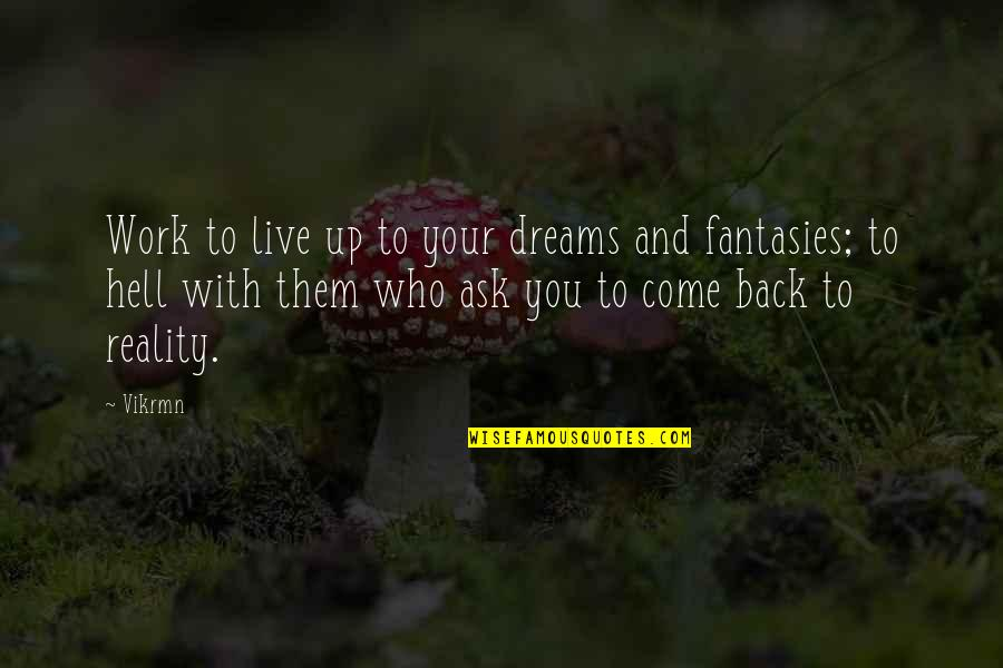 Reality And Dreams Quotes By Vikrmn: Work to live up to your dreams and