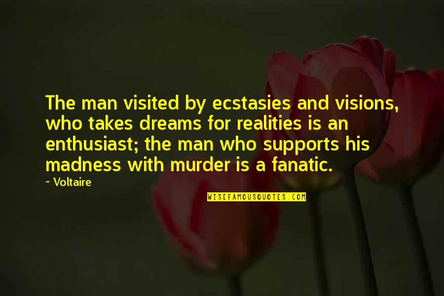 Reality And Dreams Quotes By Voltaire: The man visited by ecstasies and visions, who