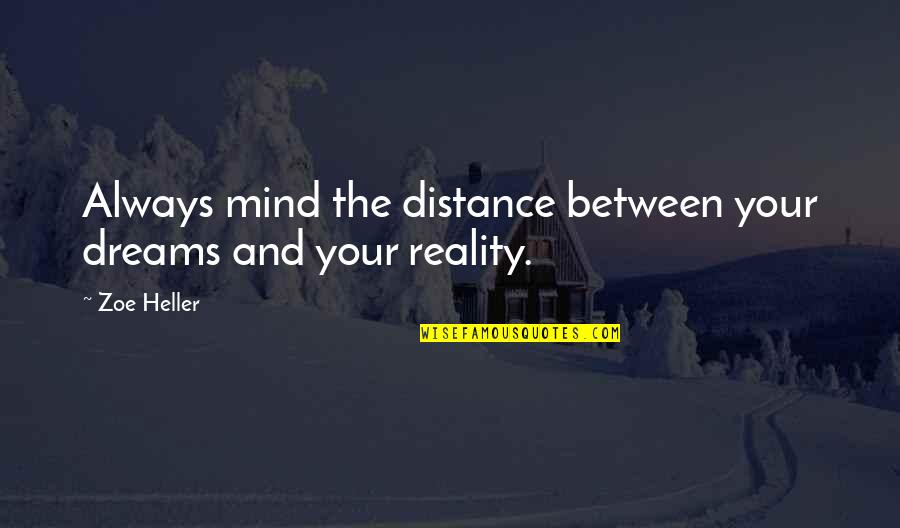 Reality And Dreams Quotes By Zoe Heller: Always mind the distance between your dreams and