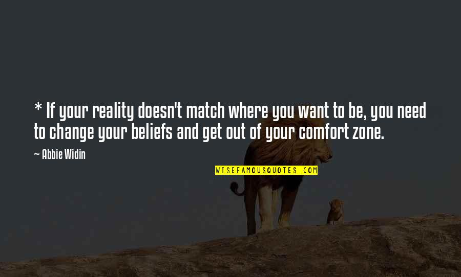 Reality And Quotes By Abbie Widin: * If your reality doesn't match where you