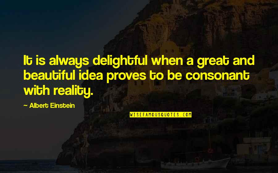 Reality And Quotes By Albert Einstein: It is always delightful when a great and