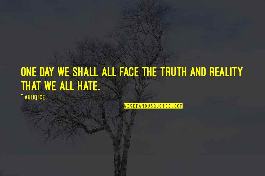Reality And Quotes By Auliq Ice: One day we shall all face the truth