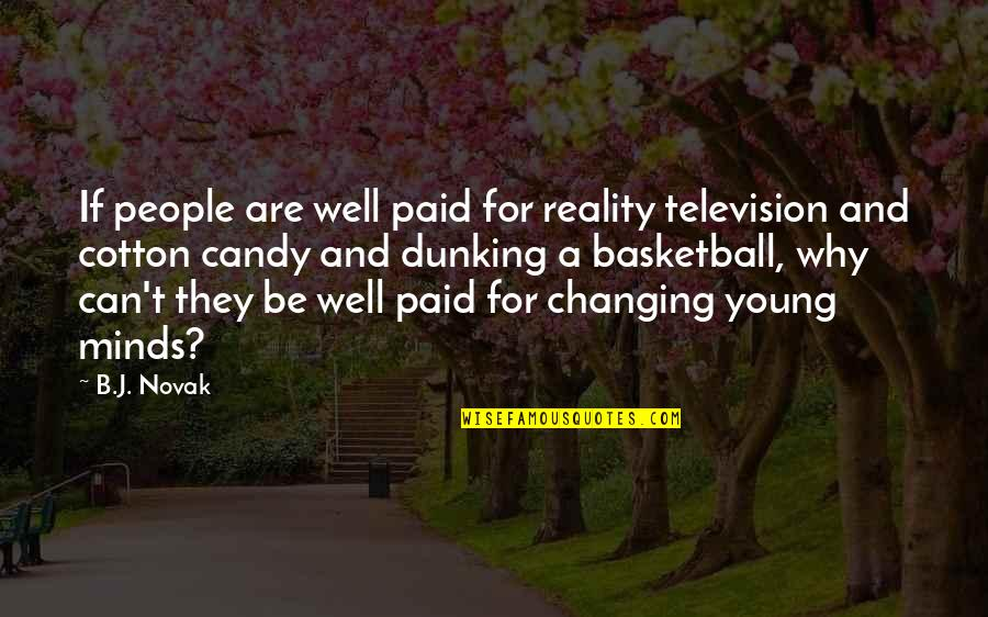Reality And Quotes By B.J. Novak: If people are well paid for reality television
