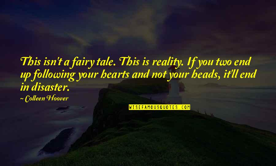 Reality And Quotes By Colleen Hoover: This isn't a fairy tale. This is reality.