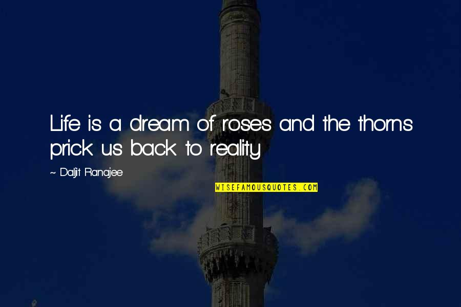Reality And Quotes By Daljit Ranajee: Life is a dream of roses and the