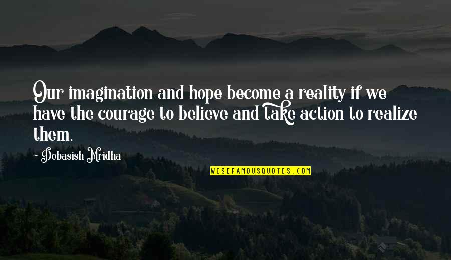 Reality And Quotes By Debasish Mridha: Our imagination and hope become a reality if