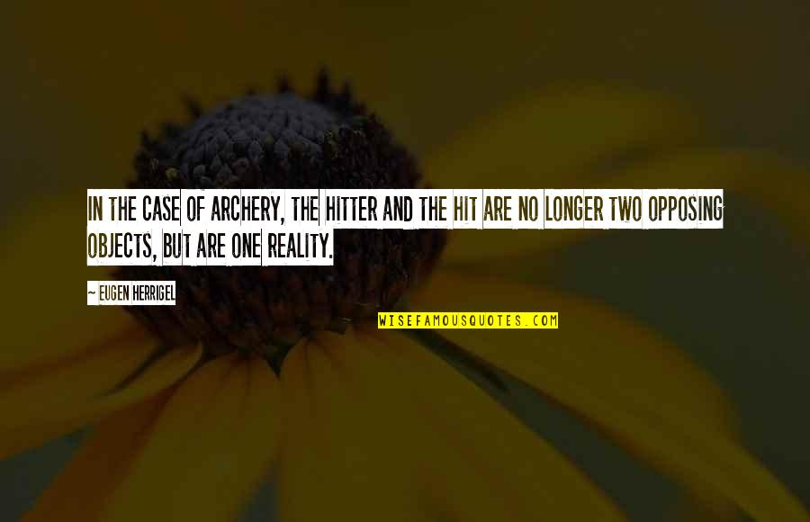 Reality And Quotes By Eugen Herrigel: In the case of archery, the hitter and