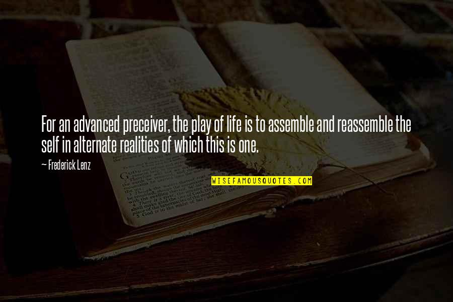 Reality And Quotes By Frederick Lenz: For an advanced preceiver, the play of life