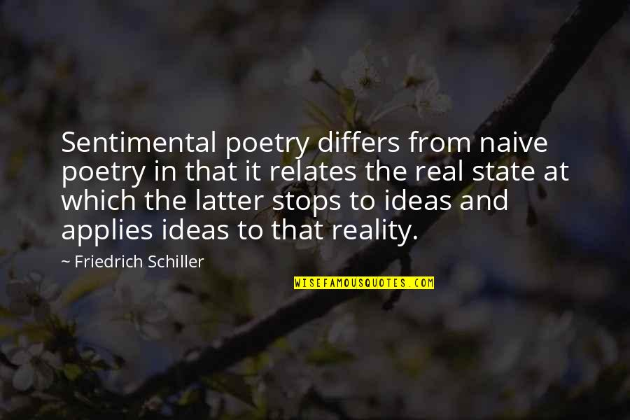 Reality And Quotes By Friedrich Schiller: Sentimental poetry differs from naive poetry in that