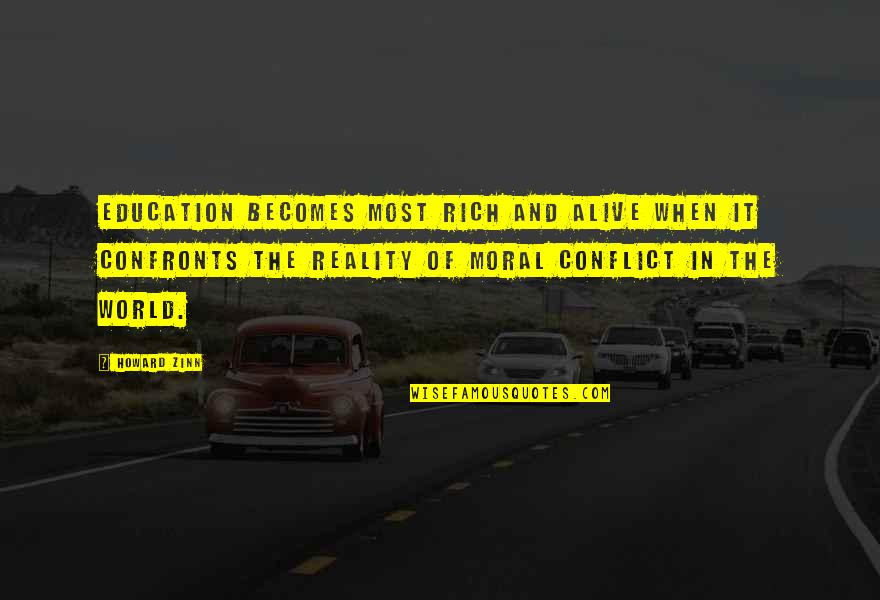 Reality And Quotes By Howard Zinn: Education becomes most rich and alive when it