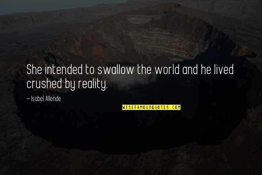 Reality And Quotes By Isabel Allende: She intended to swallow the world and he