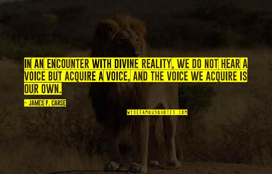 Reality And Quotes By James P. Carse: In an encounter with divine reality, we do