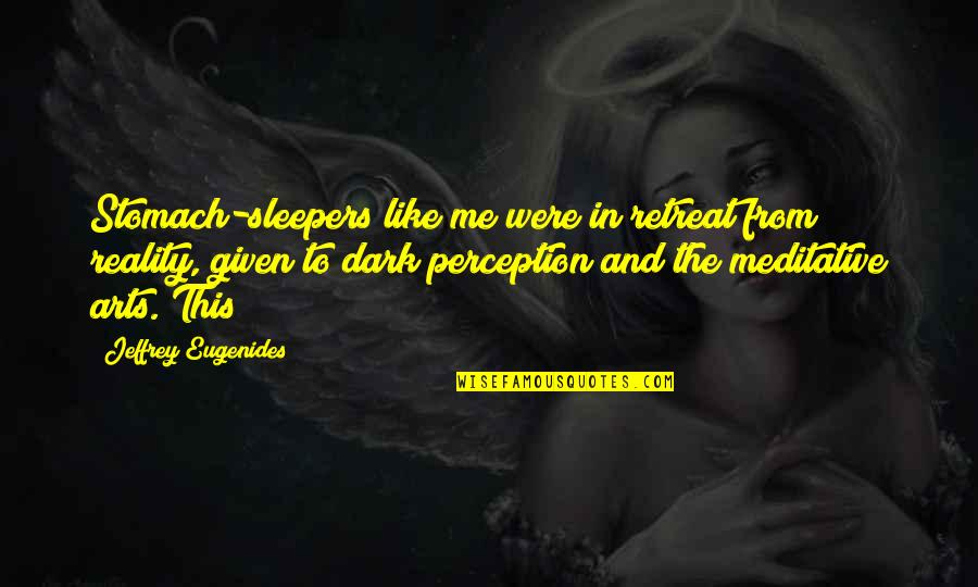 Reality And Quotes By Jeffrey Eugenides: Stomach-sleepers like me were in retreat from reality,