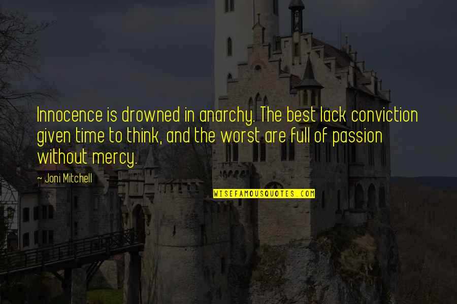 Reality And Quotes By Joni Mitchell: Innocence is drowned in anarchy. The best lack