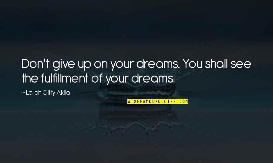 Reality And Quotes By Lailah Gifty Akita: Don't give up on your dreams. You shall