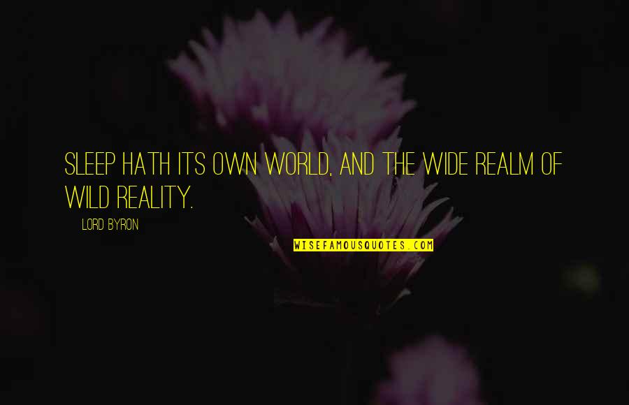 Reality And Quotes By Lord Byron: Sleep hath its own world, and the wide