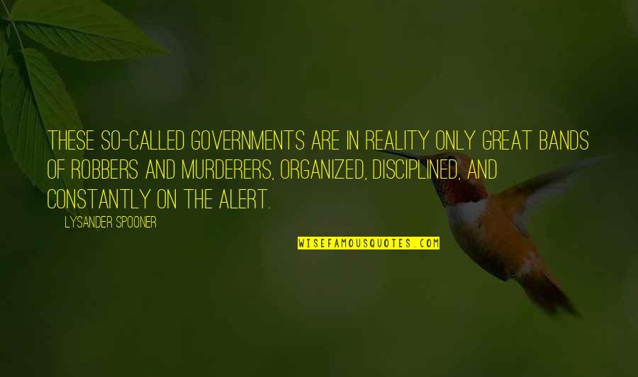 Reality And Quotes By Lysander Spooner: These so-called governments are in reality only great