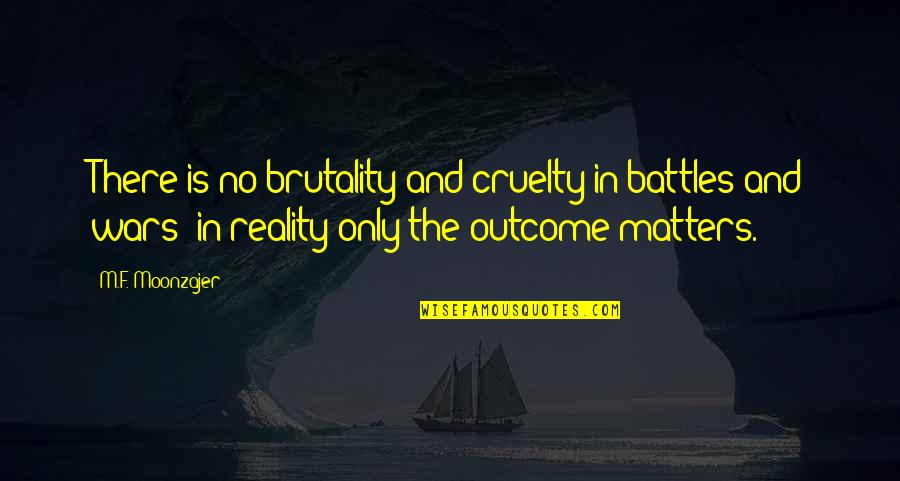 Reality And Quotes By M.F. Moonzajer: There is no brutality and cruelty in battles