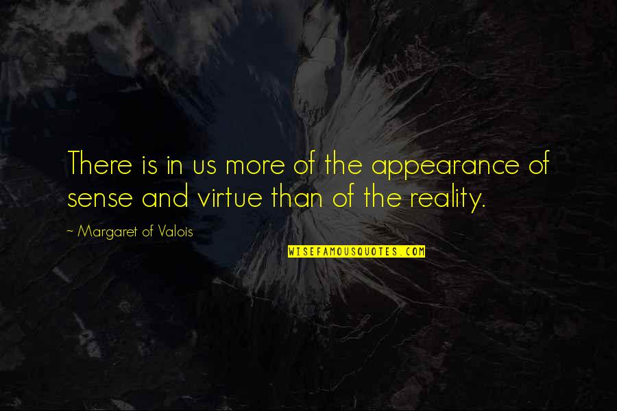 Reality And Quotes By Margaret Of Valois: There is in us more of the appearance