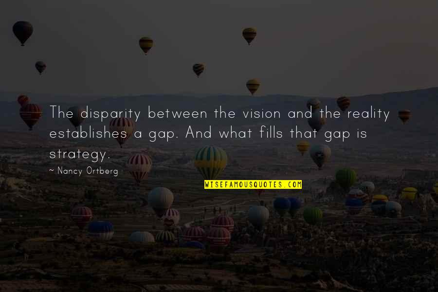 Reality And Quotes By Nancy Ortberg: The disparity between the vision and the reality