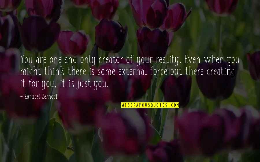 Reality And Quotes By Raphael Zernoff: You are one and only creator of your