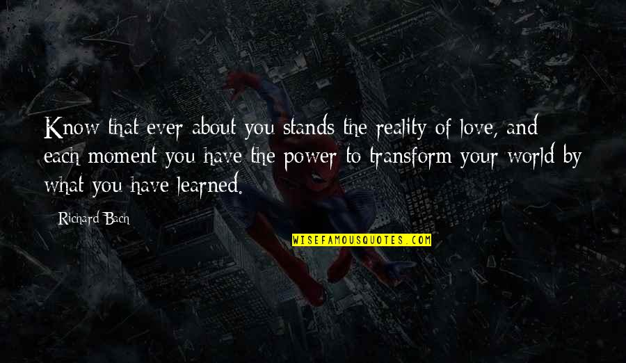 Reality And Quotes By Richard Bach: Know that ever about you stands the reality
