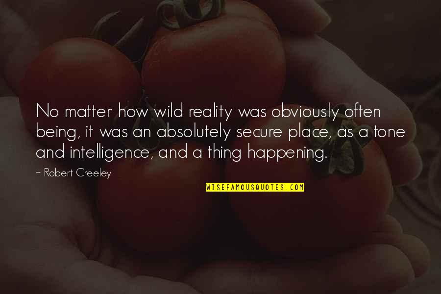 Reality And Quotes By Robert Creeley: No matter how wild reality was obviously often