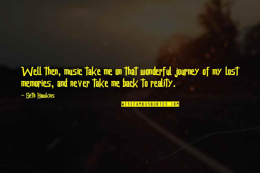 Reality And Quotes By Seth Hawkins: Well then, music take me on that wonderful