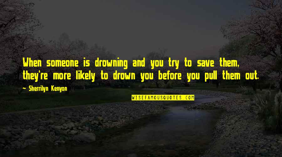 Reality And Quotes By Sherrilyn Kenyon: When someone is drowning and you try to